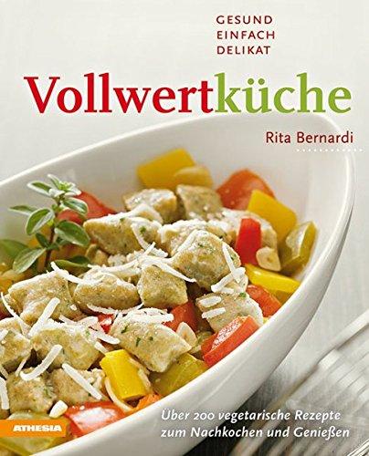 Vollwertküche – Gesund, einfach, delikat: Über 200 vegetarische Rezepte zum Nachkochen und Genießen
