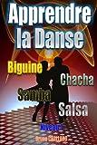 Apprendre la danse - Biguine, Chacha, Samba, Salsa - Niveau 1 (Apprendre à danser les danses de salon t. 2) (French Edition)