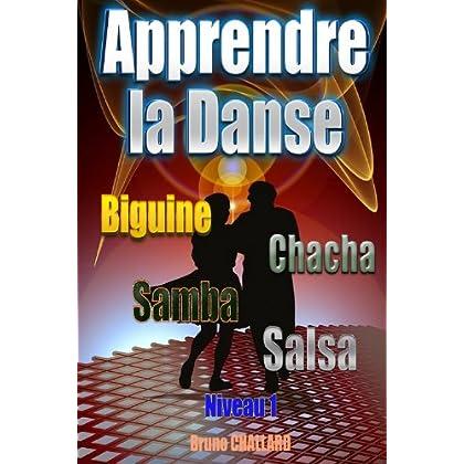 Apprendre la danse - Biguine, Chacha, Samba, Salsa:  Niveau 1 (Apprendre à danser les danses de salon t. 2)