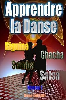 Apprendre la danse - Biguine, Chacha, Samba, Salsa - Niveau 1 (Apprendre à danser les danses de salon t. 2) par [Challard, Bruno]