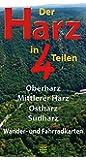 Der Harz in 4 Teilen: Oberharz  Mittlerer Harz  Südharz  Ostharz Wander- und Fahrradkarten