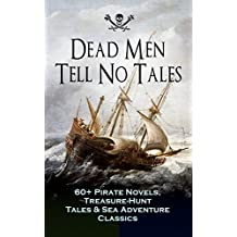Dead Men Tell No Tales - 60+ Pirate Novels, Treasure-Hunt Tales & Sea Adventure Classics: Blackbeard, Captain Blood, Facing the Flag, Treasure Island, ... Ways of the Buccaneers... (English Edition)