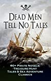 Dead Men Tell No Tales - 60+ Pirate Novels, Treasure-Hunt Tales & Sea Adventure Classics: Blackbeard, Captain Blood, Facing the Flag, Treasure Island, ... the Waves, The Ways of the Buccaneers...