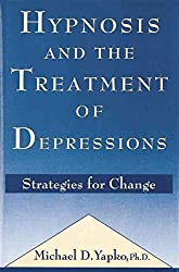 [(Hypnosis and the Treatment of Depressions : Strategies for Change)] [By (author) Michael D. Yapko] published on (June, 2015)