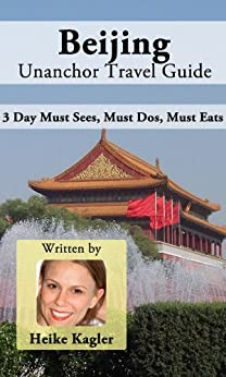 Beijing Travel Guide - 3 Day Must Sees, Must Dos, Must Eats by [Kagler, Heike]