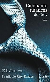 Cinquante nuances de Grey (Romans étrangers) (French Edition) von [James, E L]