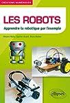 Les Robots Apprendre la Robotique par...