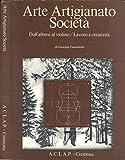 Scarica Libro Arte Artigianato Societa Dall albero al violino lavoro e creativita (PDF,EPUB,MOBI) Online Italiano Gratis