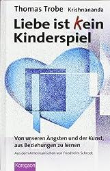 Liebe ist (k)ein Kinderspiel: Von unseren Ängsten und der Kunst, aus Beziehungen zu lernen (Koregaon)