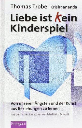 Liebe ist (k)ein Kinderspiel: Von unseren Ängsten und der Kunst, aus Beziehungen zu lernen (Koregaon) (Kunst Keine Angst)