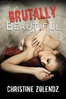 Brutally Beautiful (The Beautiful Series Book 1) by [Zolendz, Christine]