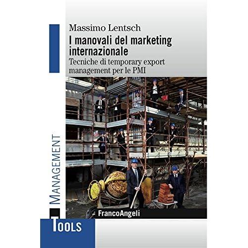 I Manovali Del Marketing Internazionale. Tecniche Di Temporary Export Management Per Le Pmi