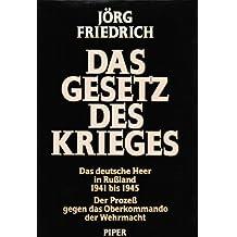 Das Gesetz des Krieges. Das deutsche Heer in Rußland 1941 bis 1945. Der Prozeß gegen das Oberkommando der Wehrmacht