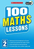 100 Maths Lessons: Year 2 (100 Lessons - 2014 Curriculum)