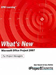 What's New Microsoft Office Project 2007: For Project Managers (Epm Learning)