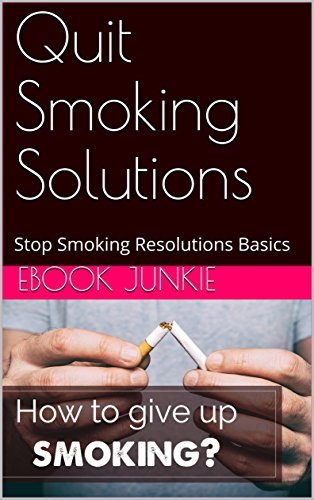 Quit Smoking Solutions: Stop Smoking Resolutions Basics  (English Edition) -