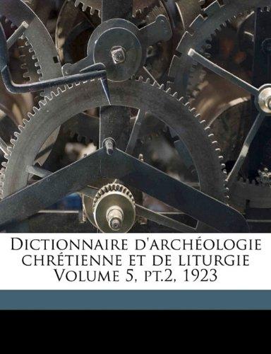 Dictionnaire D'Archeologie Chretienne Et de Liturgie Volume 5, PT.2, 1923
