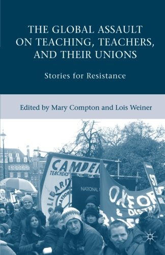 The Global Assault on Teaching, Teachers, and Their Unions: Stories for Resistance