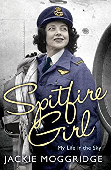 Spitfire Girl: My Life in the Sky by [Moggridge, Jackie]
