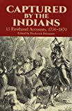 Captured by the Indians: 15 Firsthand Accounts, 1750-1870 (Native American (Paperback))
