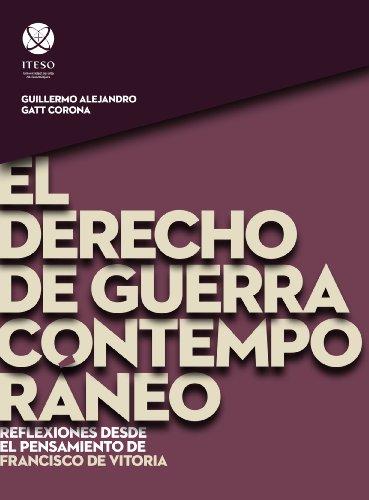 El derecho de guerra contemporáneo: Reflexiones desde el pensamiento de Francisco de Vitoria