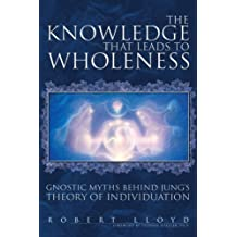 The Knowledge that Leads to Wholeness by Robert Lloyd (2007-03-26)