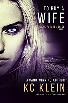 To Buy A Wife: A Sexy Sci-Fi Romance Novel (The Dark Future Series Book 1) by [Klein, KC]