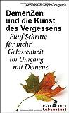DemenZen und die Kunst des Vergessens: Fünf Schritte für mehr Gelassenheit im Umgang mit Demenz (Carl-Auer Lebenslust)