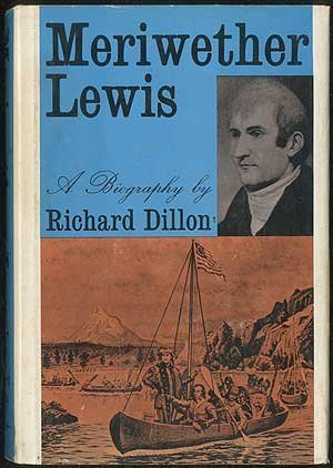 MERIWETHER LEWIS. A Biography. First edition by Dillon, Richard. (1965) Hardcover