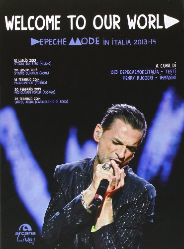 Welcome to our world. Depeche Mode in Italia 2013-14 (14 Mode)