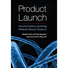 Product Launch: Practical Guide to Launching Medical Device Products (English Edition)