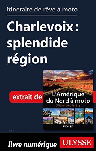 Descargar Libro Itinéraire de rêve à moto - Charlevoix : splendide région de Collectif