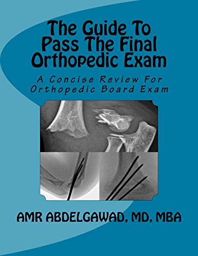 The Guide To Pass The Final Orthopedic Exam: A Concise Review For Orthopedic Board Exam (English Edition)