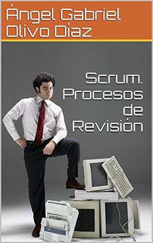 Scrum. Procesos de Revisión (Procesos de Scrum nº 4) por Ángel Gabriel Olivo Díaz