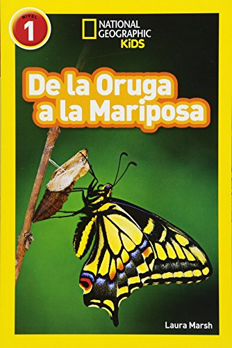 National Geographic Readers: de la Oruga a la Mariposa (Caterpillar to Butterfly) (Libros de National Geographic para ninos)