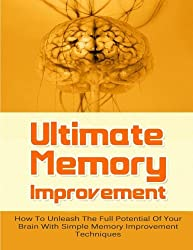 Ultimate Memory Improvement: How To Unleash The Full Potential Of Your Brain With Simple Memory Improvement Techniques (FREE Bonus Offers Included) ... Brain Power, Memory Techniques) (Volume 1) by Vincent Miles (2014-03-30)