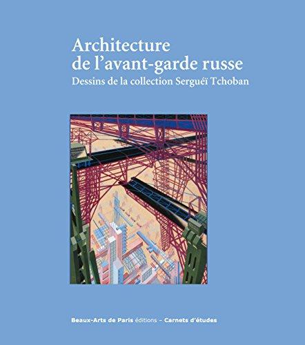 Architecture de l'avant-garde russe : Dessins de la collection Serguéï Tchoban