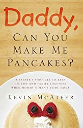Daddy, Can You Make Me Pancakes?: When cancer took his wife,