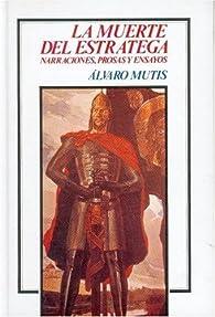 La muerte del estratega. narraciones, prosas par Álvaro Mutis