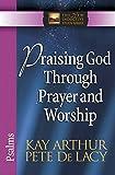 PRAISING GOD THROUGH PRAYER & WORSHIP (The New Inductive Study Series)