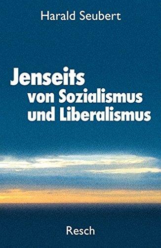 Jenseits von Sozialismus und Liberalismus: Ethik und Politik am Beginn des 21. Jahrhunderts (Politik, Recht, Wirtschaft und Gesellschaft)