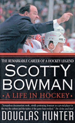 scotty-bowman-a-life-in-hockey-by-douglas-hunter-1999-09-01