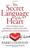 Secret Language Of The Heart: How to Use Music for Creativity, Relaxation and Harmony by Barry Goldstein (2016-04-07)