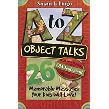 [(A to Z Object Talks That Teach about the Old Testament : 26 Memorable Messages Your Kids Will Love!)] [By (author) Susan Lingo] published on (January, 2001)