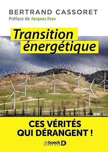 Transition énergétique : Ces vérités qui dérangent ! (Sciences et plus) par Jacques Foos, Bertrand Cassoret
