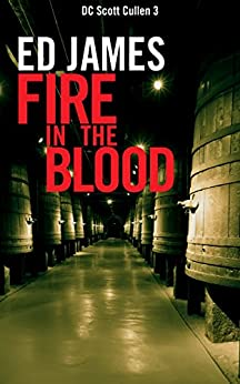 Fire in the Blood (DC Scott Cullen Crime Series Book 3) by [James, Ed]