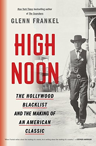High Noon: The Hollywood Blacklist and the Making of an American Classic por Glenn Frankel