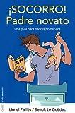 ¡Socorro! Padre novato: Una guía para padres primerizos (El Niño y su Mundo)