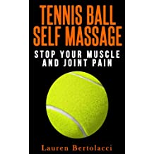 Tennis Ball Self Massage: Stop Your Muscle and Joint Pain (English Edition)