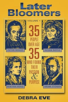 Later Bloomers: 35 People Over Age 35 Who Found Their Passion And Purpose (English Edition) par [Eve, Debra]